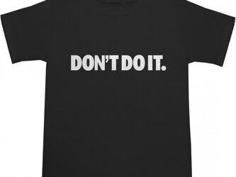 DON'T DO IT. Tシャツの画像