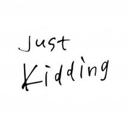 Just Kiddding